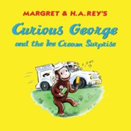 Curious George and the Ice Cream Surprise  -     By: H.A. Rey