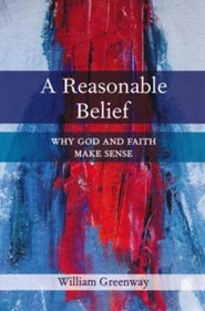 A Reasonable Belief: Why God and Faith Make Sense