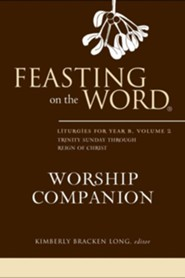 Feasting on the Word Worship Companion: Liturgies for Year B, Volume 2