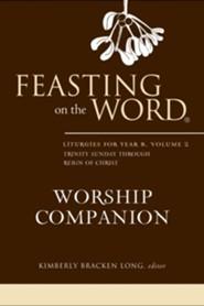 Feasting on the Word Worship Companion: Liturgies for Year B, Volume 2