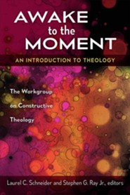 Awake to the Moment: An Introduction to Theology