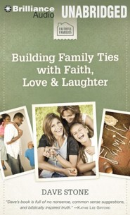 Building Family Ties with Faith, Love & Laughter - unabridged audiobook on CD
