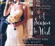 Season to Wed: Three Winter Love Stories - Unabridged audio book on CD