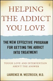 Helping the Addict You Love: The New Effective Program for Getting the Addict Into Treatment  -     By: Laurence M. Westreich M.D.