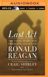 Last Act: The Final Years and Emerging Legacy of Ronald Reagan - unabridged audio book on MP3-CD