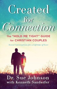 Created for Connection: The Hold Me Tight Guide for Christian Couples, Revised
