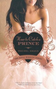 How to Catch a Prince, Royal Wedding Series #3   -     By: Rachel Hauck