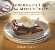 Ploughman's Lunch and the Miser's Feast: Authentic Pub Food, Restaurant Fare, and Home Cooking from Small Towns, Big Cities, and Country Villages Across the British Isles  -     By: Brian Yarvin