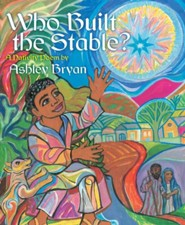 Who Built the Stable?: A Nativity Poem - eBook  -     By: Ashley Bryan     Illustrated By: Ashley Bryan