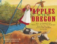Apples to Oregon: Being the (Slightly) True Narrative of How a Brave Pioneer Father Brought Apples, Peaches, Pears, Plums, Grapes, and Cherries (and Children) Across the Plains - eBook