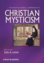 The Wiley-Blackwell Companion to Christian Mysticism  -     Edited By: Julia A. Lamm     By: Julia A. Lamm(Ed.)