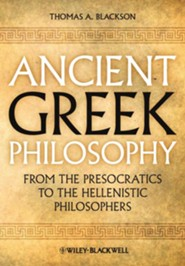 Ancient Greek Philosophy: From the Presocratics to the Hellenistic Philosophers  -     By: Thomas A. Blackson