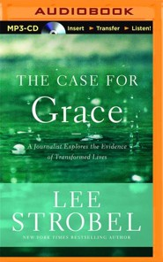 The Case for Grace: A Journalist Explores the Evidence of Transformed Lives - unabridged audio book on MP3-CD