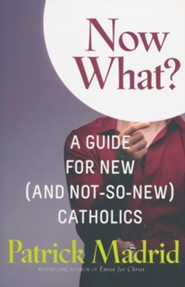 Now What Do I Do?: A Guide for the New (and Not-So-New) Catholic