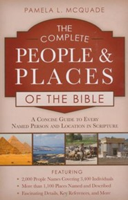 The Complete People and Places of the Bible: A Concise Guide to Every Named Person and Location in Scripture
