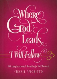 Where God Leads, I Will Follow: 90 Inspirational Readings for Women
