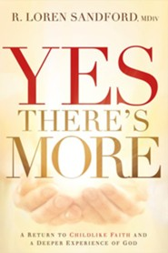 Yes, There's More: A Prophetic Journey to a Deeper Experience of God