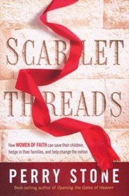 Scarlet Threads: How Your Prayers Can Save Your Children, Hedge in Your Family, and Help Change the