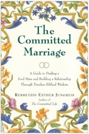 The Committed Marriage: A Guide to Finding a Soul Mate