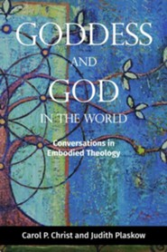 Goddess and God in the World: Conversations in Embodied Theology