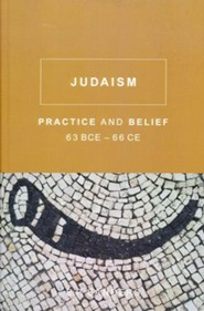 Judaism: Practice and Belief, 63 BCE-66 CE