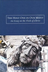 The Holy One In Our Midst: An Essay on the Flesh of Christ