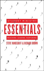 Student Ministry Essentials: Reaching. Leading. Nurturing.