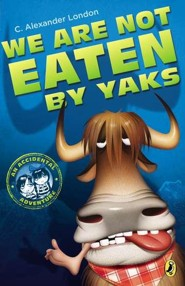 We Are Not Eaten by Yaks  -     By: C. Alexander London