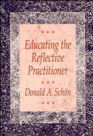 Educating the Reflective Practitioner: Toward a New Design for Teaching and Learning in the Professions  -     By: Donald A. Schon