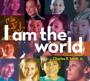 I Am the World  -     By: Charles R. Smith Jr.