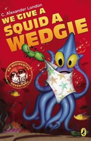 We Give a Squid a Wedgie  -     By: C. Alexander London     Illustrated By: Jonny Duddle(Illustrator)