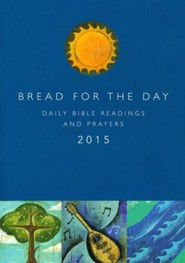 Bread for the Day 2015: Daily Bible Readings and Prayers
