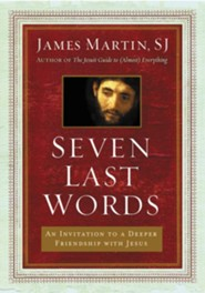 Seven Last Words: An Invitiation to a Deeper Friendship with Jesus