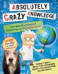 Absolutely Crazy Knowledge: The World's Funniest Collection of Amazing Facts