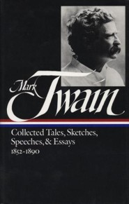 Mark Twain: Collected Tales, Sketches, Speeches, & Essays: Volume One: 1852 - 1890