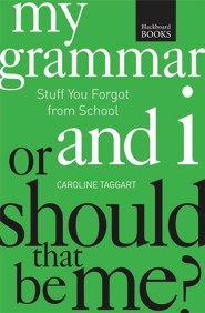 My Grammar And I...Or Should That Be Me?: How To Speak And Write It Right