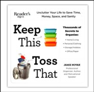 Keep This, Toss That: Unclutter Your Life to Save Time, Money, Space and Sanity
