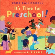 It's Time for Preschool!  -     By: Esme Raji Codell     Illustrated By: Sue Rama