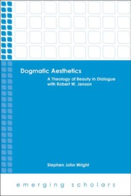 Dogmatic Aesthetics: A Theology of Beauty in Dialogue with Robert W. Jenson