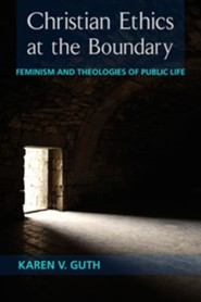 Christian Ethics at the Boundary: Feminism and Theologies of Public Life