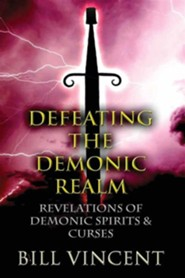 Defeating the Demonic Realm: Revelations of Demonic Spirits and Curses