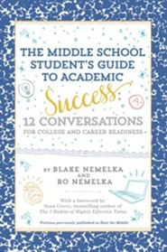 Middle School Student's Guide To Academic Success:12 Conversations For College And Career Readiness