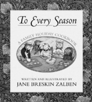 To Every Season: A Holiday Family Cookbook  -     By: Jane Breskin Zalben     Illustrated By: Jane Breskin Zalben