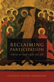Reclaiming Participation: Christ as God's Life for All