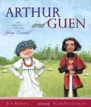 Arthur and Guen: An Original Tale of Young Camelot  -     By: John Koons     Illustrated By: Igor Oleynikov