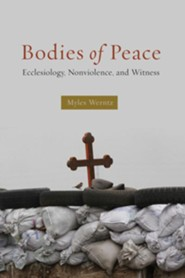 Bodies of Peace: Ecclesiology, Nonviolence, and Witness