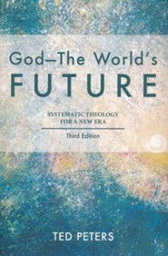 God-The World's Future: Systematic Theology for a New Era, Third Edition