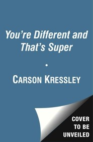 You're Different and That's Super  -     By: Carson Kressley     Illustrated By: Jared Lee