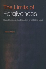 The Limits of Forgiveness: Case Studies in the Distortion of a Biblical Ideal