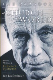 The Paradox of Church and World: Selected Writings of H. Richard Niebuhr